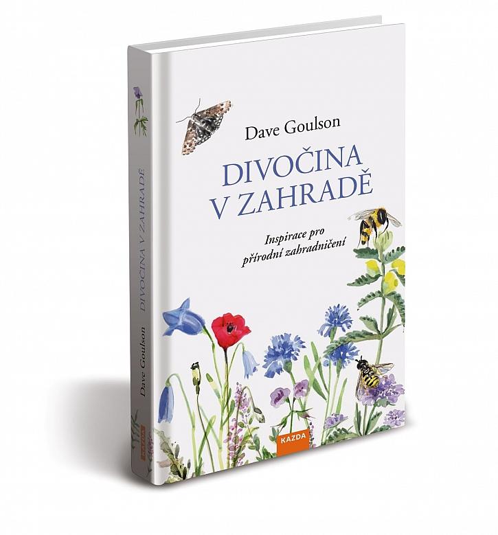 Dave Goulson – Divočina v zahradě, inspirace pro přírodní zahradničení (Zdroj: Nakladatelství Kazda)
