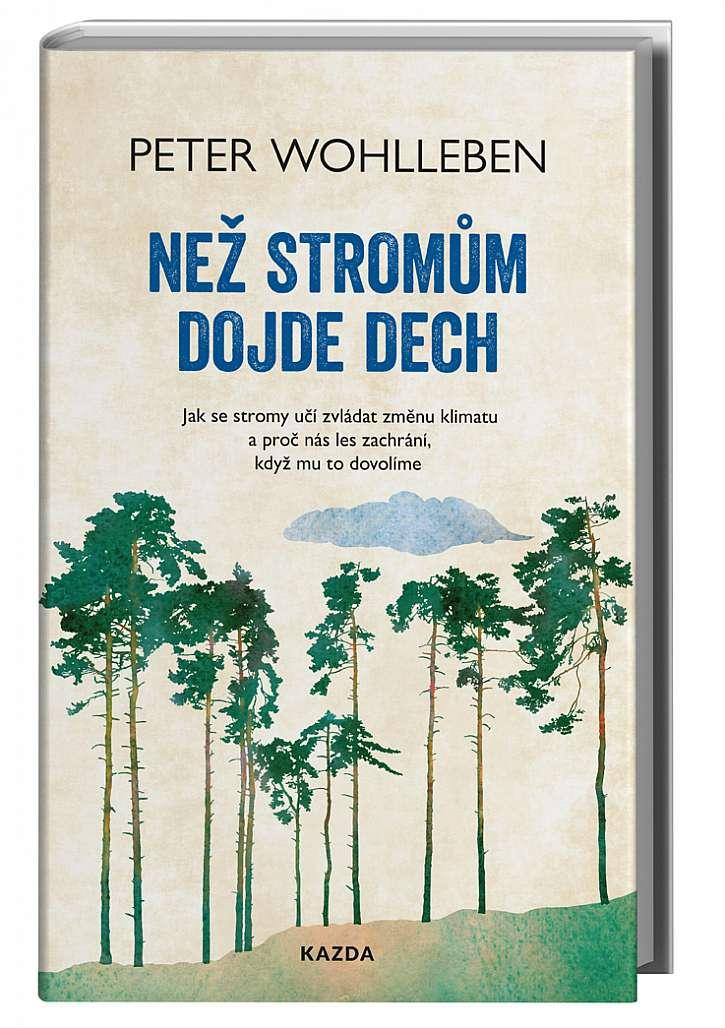 Peter Wohlleben • Než stromům dojde dech (Zdroj: NAKLADATELSTVÍ KAZDA, s.r.o.)